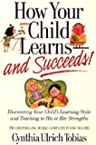 How Your Child Learns and Succeeds!, Cynthia Ulrich Tobias, 1578660947