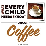 What Every Child Needs to Know about Coffee, R. Bradley Snyder and Marc Engelsgjerd, 1940705029