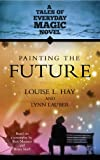 img - for Painting The Future: A Tales of Everday Magic Novel (Tales of Everyday Magic) book / textbook / text book