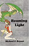 Beaming Light, Michael J. Bryant, 1412020611