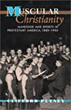 Muscular Christianity: Manhood and Sports in Protestant America, 1880-1920
