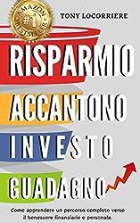 Risparmio Accantono Investo Guadagno: Bestseller Amazon che spiega come apprendere un percorso completo verso il benessere finanziario e personale globale. (FINANZA PERSONALE Vol. 1) (Italian Edition)
