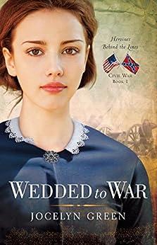 Wedded to War (Heroines Behind the Lines Book 1) by [Green, Jocelyn]