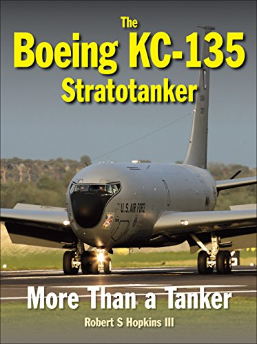 - The Boeing KC-135 Stratotanker: More Than a Tanker
