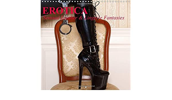 Erotica * Sensual Leather & Lingerie Fantasies 2018: Erotic Leather and Lingerie Dreams (Calvendo People)