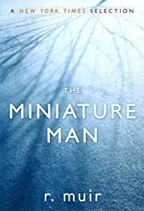 The Miniature Man by r. muir (2005-06-01)