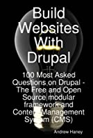 Build Websites With Drupal, 100 Most Asked Questions on Drupal Front Cover