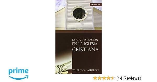Administración de la Iglesia Cristiana, La: Sr. Wilfredo Calderón: 0639390713544: Amazon.com: Books
