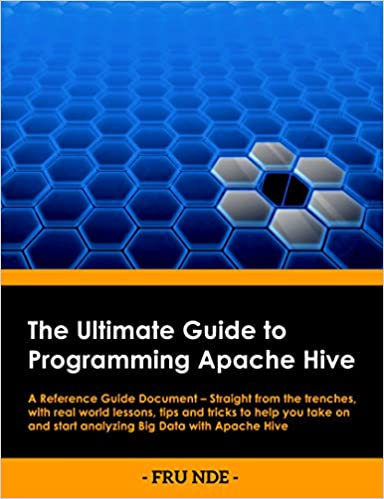 The Ultimate Guide To Programming Apache Hive