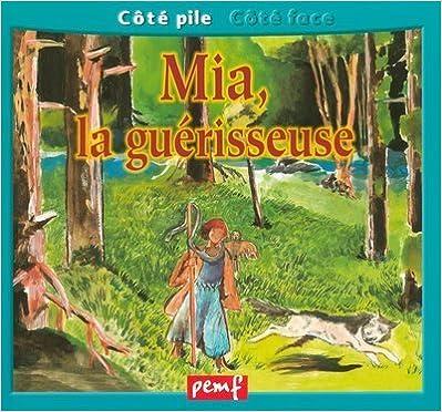Livre Mia la guérisseuse (côté pile) - Une journée avec un vétérinaire (côté face) pdf