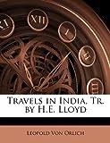 Travels in India, Tr by H E Lloyd, Leopold Von Orlich, 1144599539