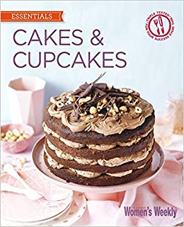 Cakes Cupcakes Foolproof Recipes For Endless Treats The Australian Womens Weekly New Essentials Paperback Import 1 Sep 2015