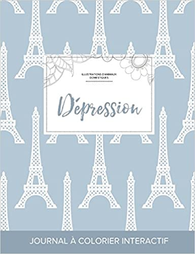 Livre Journal de Coloration Adulte: Depression (Illustrations D'Animaux Domestiques, Tour Eiffel) pdf ebook