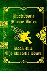 Frotwoot's Faerie Tales (Book One: The Unseelie Court) Paperback