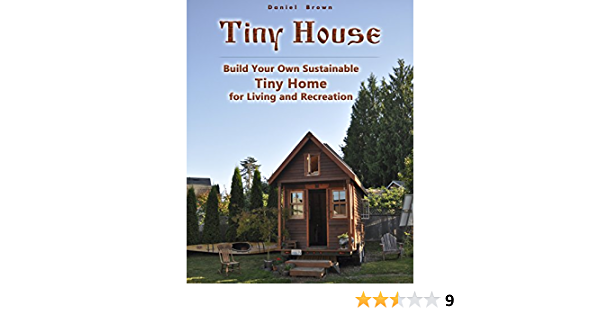 Amazon Com Tiny House Build Your Own Sustainable Tiny Home For Living And Recreation Ebook Brown Daniel Kindle Store