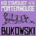 Kid Stardust on the Porterhouse | Charles Bukowski