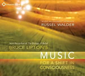 Bruce Liptons Music for a Shift in Consciousness