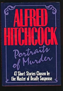 Portraits Of Murder 47 Short Stories Chosen By The Master Suspense Alfred Hitchcock