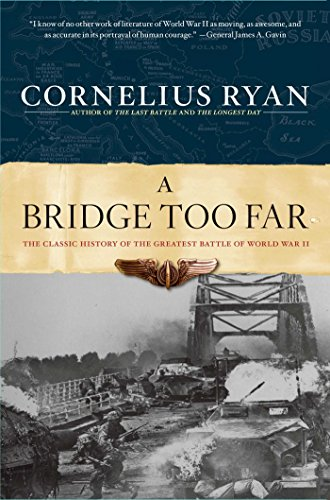 A Bridge Too Far: The Classic History of the Greatest Battle of World War II