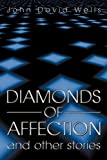 Diamonds of Affection and Other Stories, John David Wells, 1450266088
