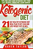 Ketogenic Diet: 21-Day Healthy Ketogenic Meal Plan To Get Lean And Lose Weight Fast As Hell- Tips For Low-Carb Ketogenic Diet (Beginners Weight Loss Food Cookbook, Parents Guide, Epilepsy Manual)