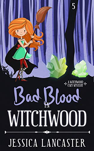 Bad Blood in Witchwood (Witchwood Cozy Mystery Book 5) by [Lancaster, Jessica]