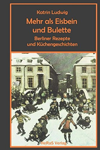 Mehr als Eisbein und Bulette: Berliner Rezepte und Küchengeschichten (German Edition) by Katrin Ludwig