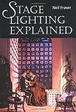 Stage Lighting Explained, Neil Fraser, 1861264909