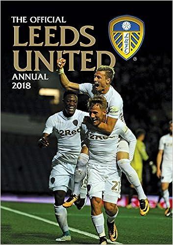 8628ab0570 The Official Leeds United Annual 2018  Amazon.co.uk  Grange Communications  Ltd  9781911287735  Books