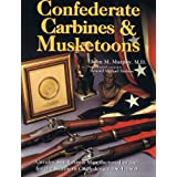 Confederate Carbines & Musketoons, Cavalry Small Arms manufactured in and for the Southern Confederacy 1861-1865
