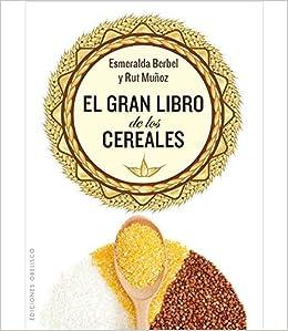 Gran libro de los cereales, El (Spanish Edition) (Salud Y ...
