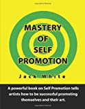 Mastery of Self Promotion, Jack White, 0557339510