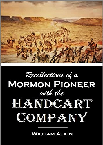 Recollections of a  Mormon Pioneer with  the Handcart Company in 1859 Mormon Hand Cart Companies