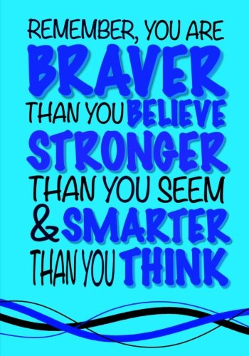 - Braver Than You Believe, Smarter Than You Think; (Inspirational Kids Journal): Thoughtful Notebook Journal For Boys Or Girls; Mindfulness Quote Journal For Kids With Both Lined and Blank Journal Pages
