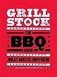 Grillstock: The BBQ Book: Meat, Music, Mayhem