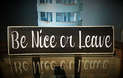 14x4 Be Nice or Leave (Choose Color) Custom Rustic Shabby Chic Wood Sign (Nice Proof)