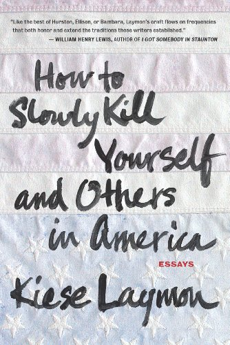 How To Slowly Kill Yourself And Others In America  Kindle Edition  How To Slowly Kill Yourself And Others In America By Laymon Kiese