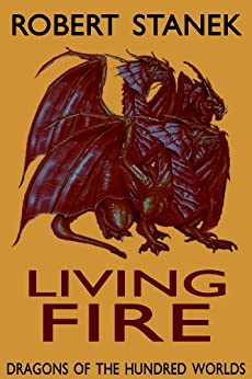 Living Fire (Dragons of the Hundred Worlds #2) by [Stanek, Robert]