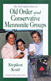 Introduction to Old Order and Conservation Mennonite Groups, Stephen Scott and Stephen E. Scott, 1561481017