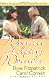 Women Helping Women: A Biblical Guide to Major Issues Women Face