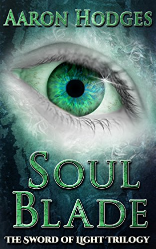 Soul Blade (The Sword of Light Trilogy Book 3) by [Hodges, Aaron]