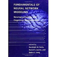 Fundamentals of Neural Network Modeling Neuropsychology and Cognitive Neuroscience (Computational Neuroscience Series)