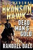 Branson Hawk - United States Marshal: Dead Man's Gold: A Western Adventure Sequel (Branson Hawk: United States Marshal Western Series)