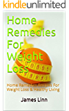 Home Remedies For Weight Loss: Home Remedies Recipes For Weight Loss & Healthy Living (Herbal Remedies and Natural Remedies)