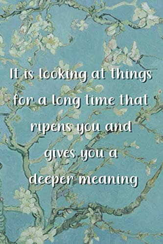 It is looking at things for a long time that ripens you and gives you a deeper meaning: Van Gogh Notebook Journal Composition Blank Lined Diary Notepad 120 Pages Paperback Flowers