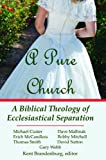 img - for A Pure Church: A Biblical Theology of Ecclesiastical Separation book / textbook / text book