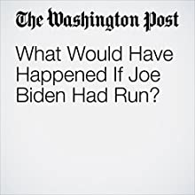 What Would Have Happened If Joe Biden Had Run? Other by Philip Bump Narrated by Sam Scholl