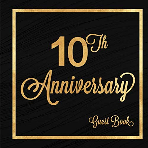 10th Anniversary Guest Book: Ten Years Celebration Message Log Keepsake Memory Journal For Family Friends To Write In For Comments Advice And Best Wishes