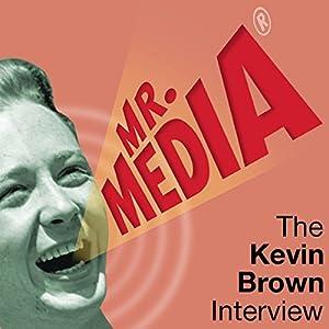 Mr. Media: The Kevin Brown Interview Radio/TV Program