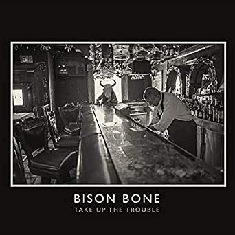 Take up the trouble by bison bone on amazon music amazon.com